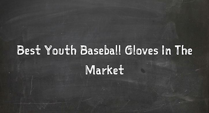 Best Youth Baseball Gloves